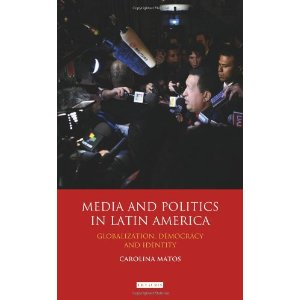Media and Politics in Latin America: Globalization,  Democracy and Identity